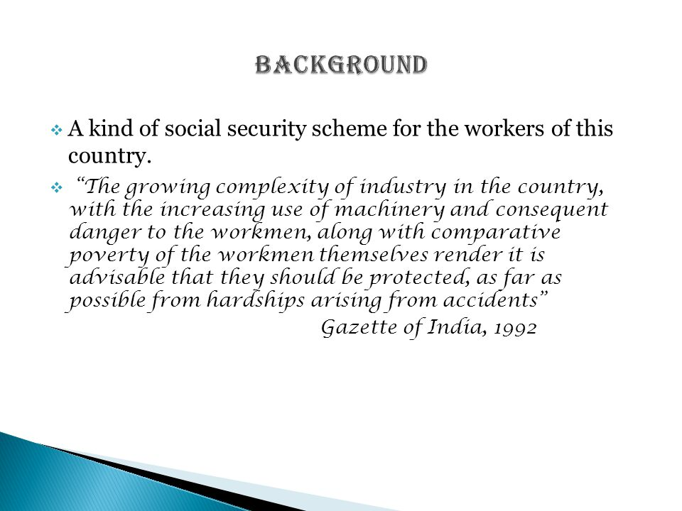 """ A kind of social security scheme for the workers of this country.  """"The growing complexity of industry in the country, with the increasing use of m"""