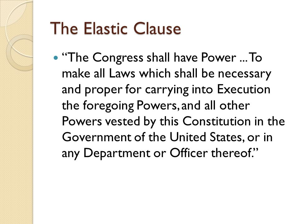 The Elastic Clause The Congress shall have Power...