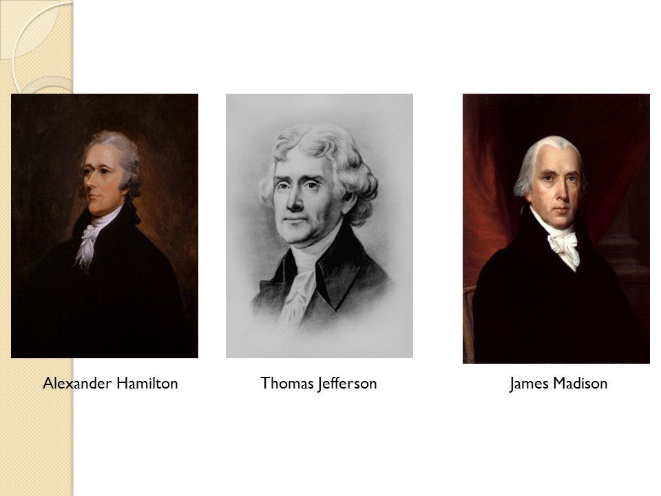 Alexander HamiltonJames MadisonThomas Jefferson