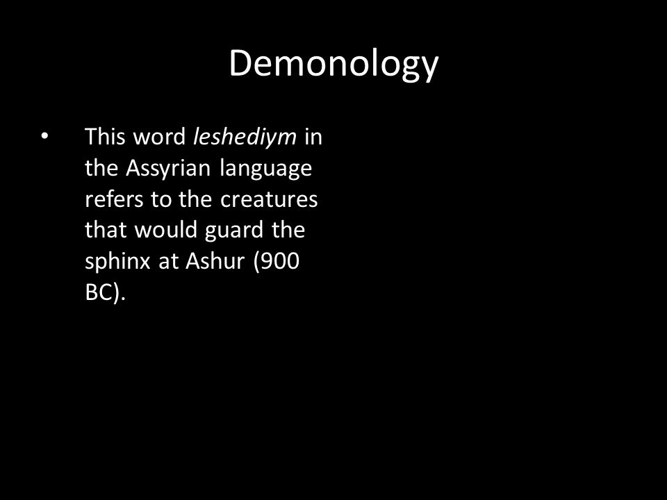 This word leshediym in the Assyrian language refers to the creatures that would guard the sphinx at Ashur (900 BC).