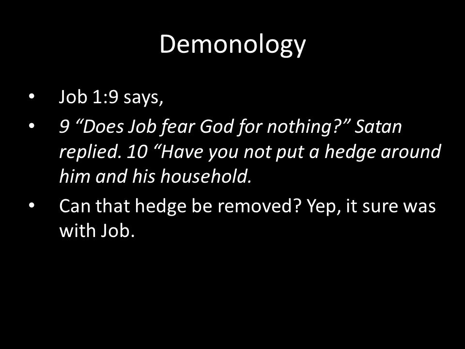 Job 1:9 says, 9 Does Job fear God for nothing? Satan replied.