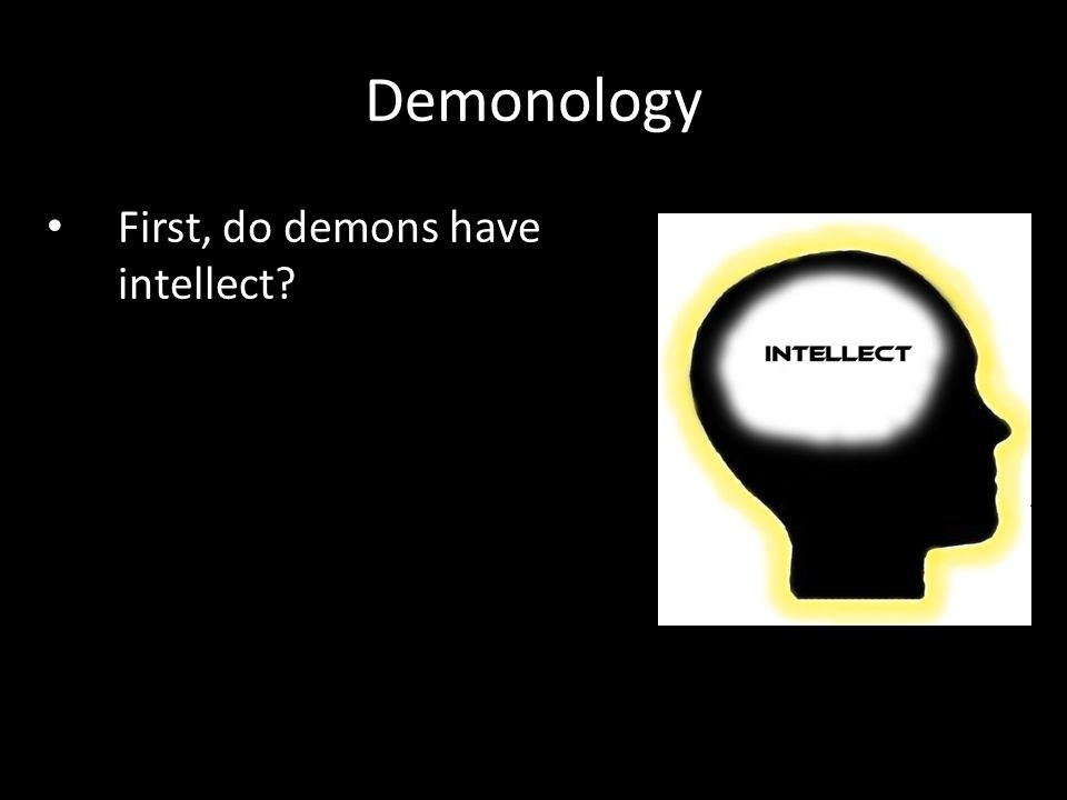 First, do demons have intellect? Demonology