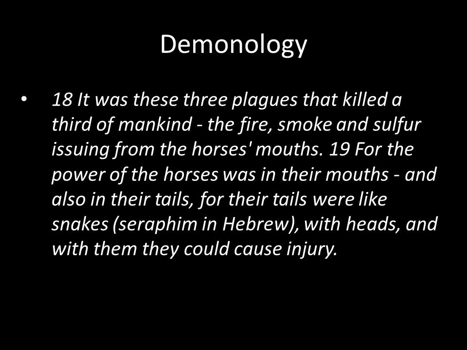 18 It was these three plagues that killed a third of mankind - the fire, smoke and sulfur issuing from the horses mouths.