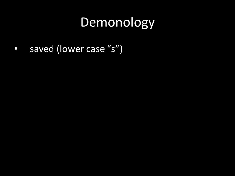 saved (lower case s ) Demonology