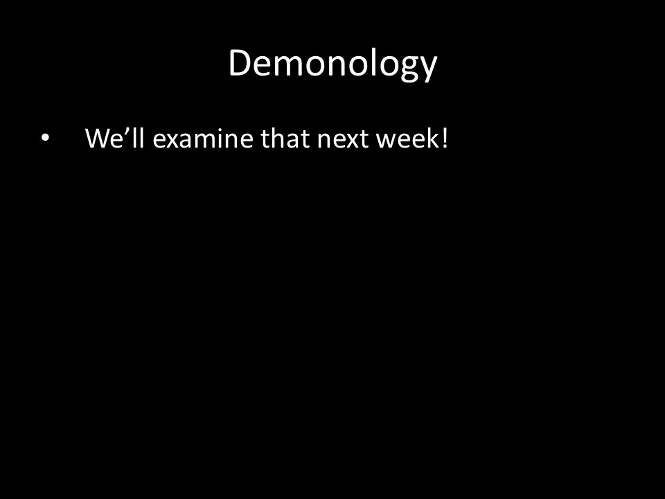 We'll examine that next week! Demonology