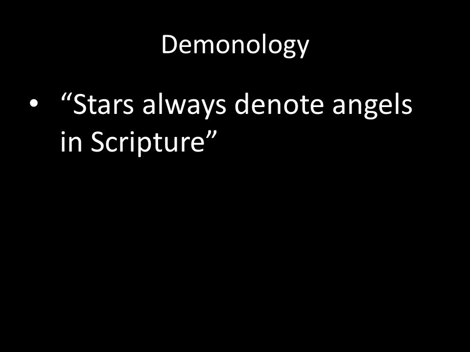 Stars always denote angels in Scripture Demonology