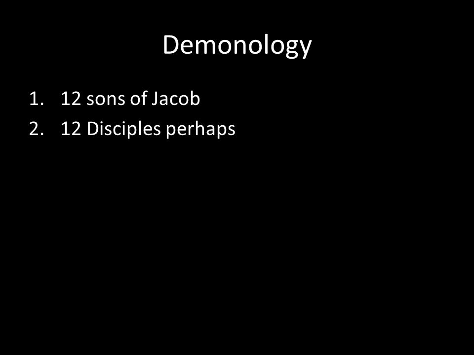 1.12 sons of Jacob 2.12 Disciples perhaps Demonology