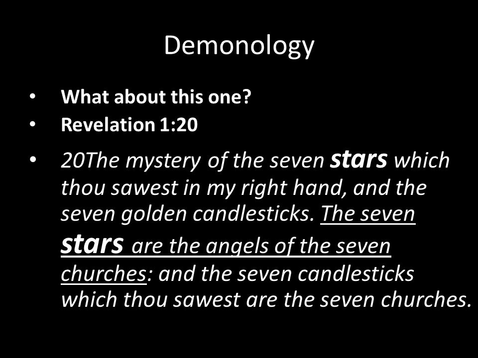 What about this one? Revelation 1:20 20The mystery of the seven stars which thou sawest in my right hand, and the seven golden candlesticks. The seven