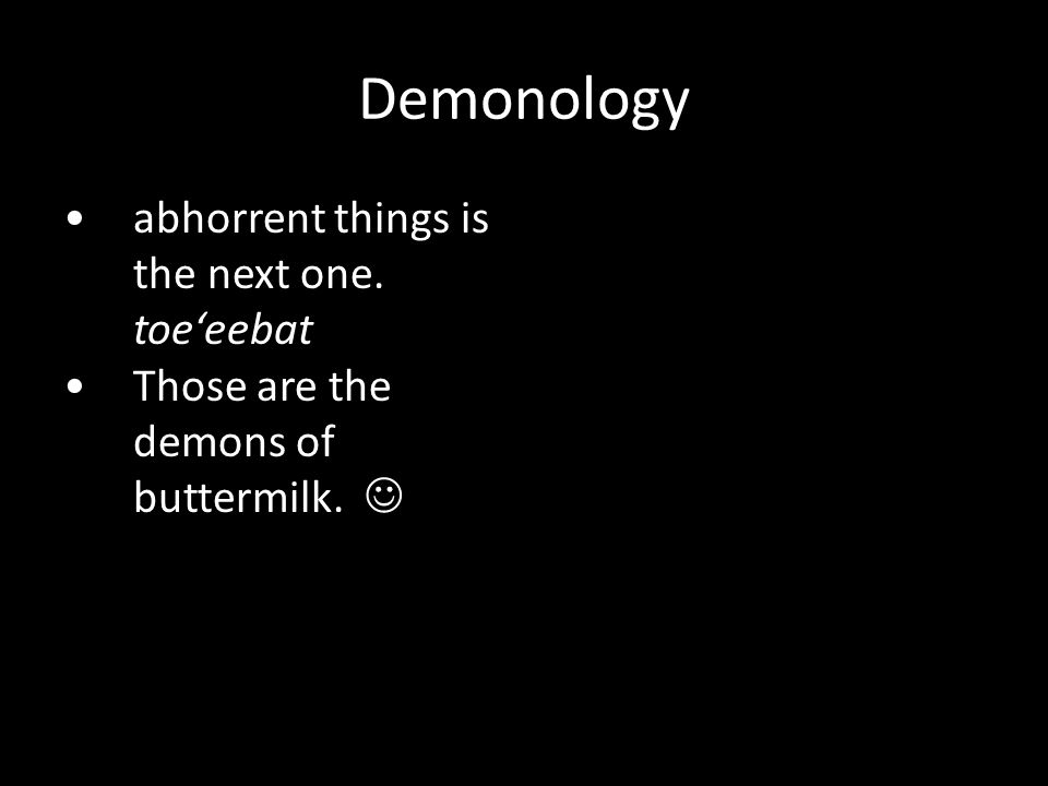 abhorrent things is the next one. toe'eebat Those are the demons of buttermilk. Demonology