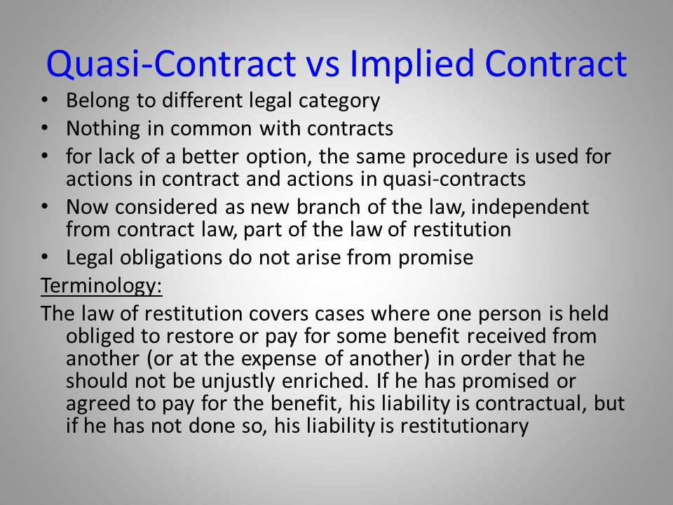 Quasi-Contract vs Implied Contract Belong to different legal category Nothing in common with contracts for lack of a better option, the same procedure