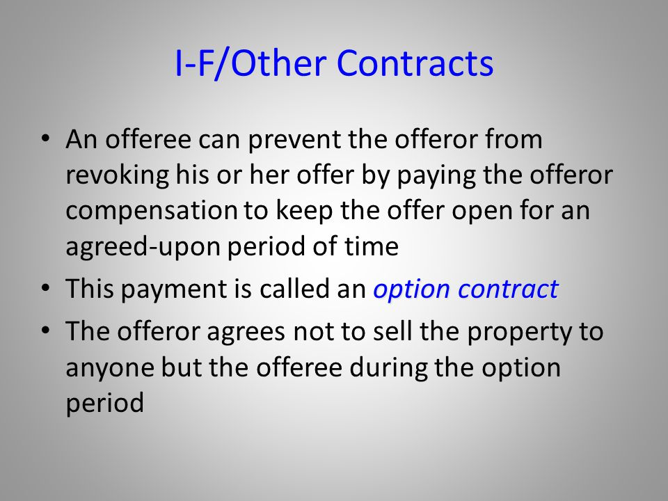 I-F/Other Contracts An offeree can prevent the offeror from revoking his or her offer by paying the offeror compensation to keep the offer open for an
