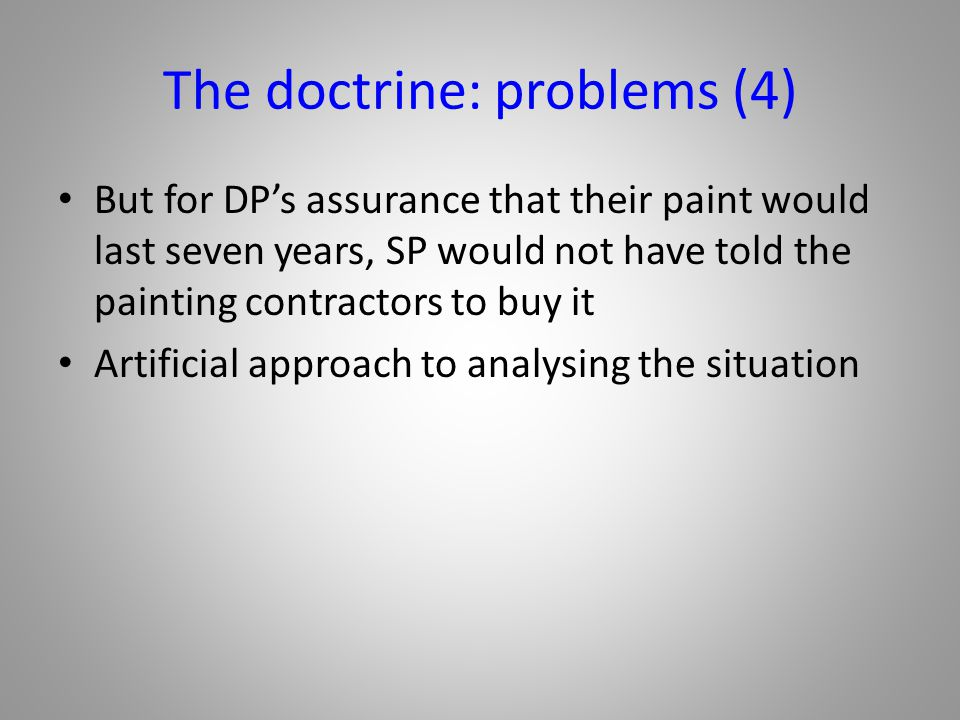 The doctrine: problems (4) But for DP's assurance that their paint would last seven years, SP would not have told the painting contractors to buy it A