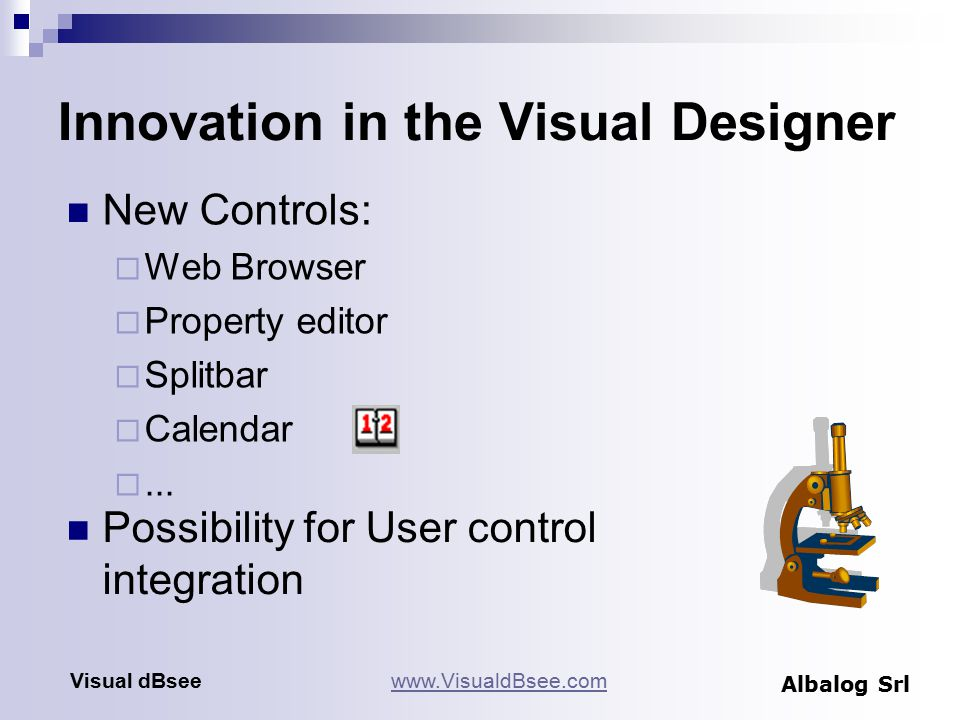 Innovation in the Visual Designer New Controls:  Web Browser  Property editor  Splitbar  Calendar ...