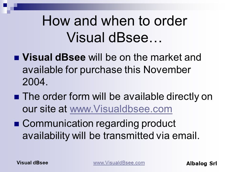 How and when to order Visual dBsee… Visual dBsee will be on the market and available for purchase this November 2004.