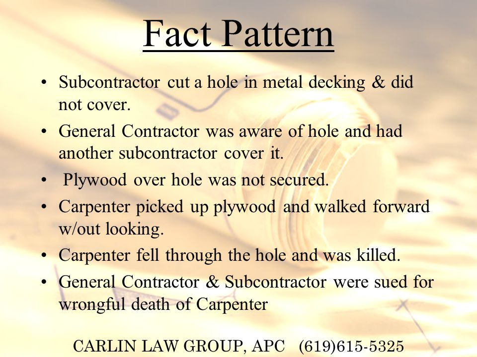 CARLIN LAW GROUP, APC (619) Fact Pattern Subcontractor cut a hole in metal decking & did not cover.