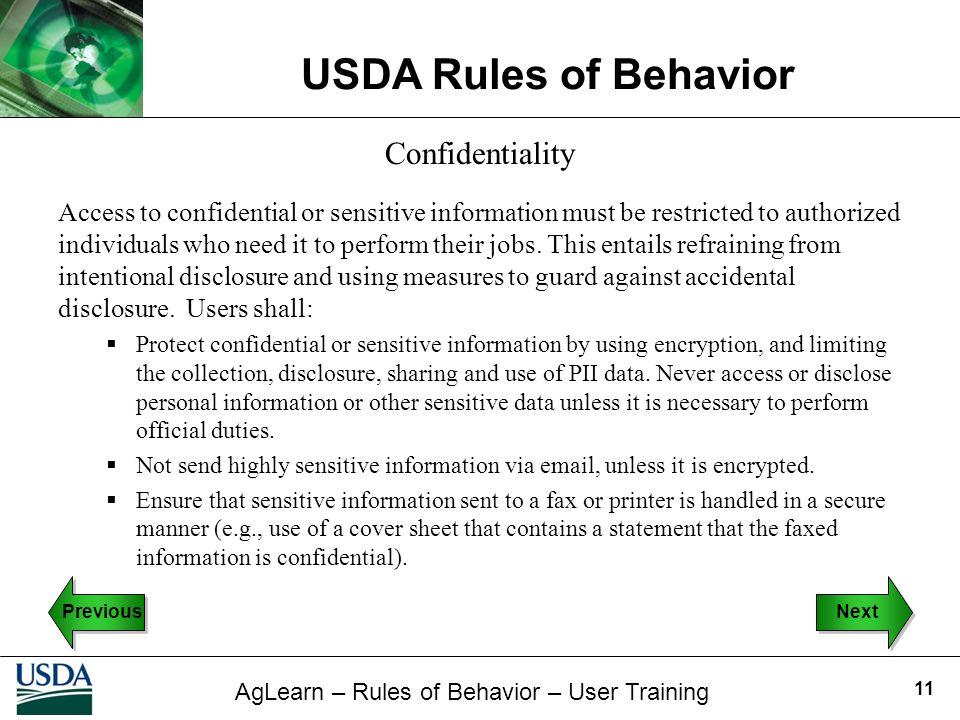 AgLearn – Rules of Behavior – User Training USDA Rules of Behavior 11 Confidentiality Access to confidential or sensitive information must be restrict