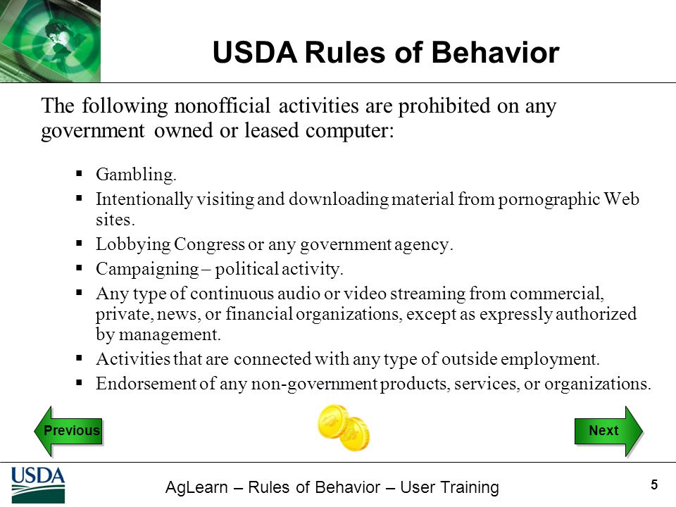 AgLearn – Rules of Behavior – User Training USDA Rules of Behavior 5 The following nonofficial activities are prohibited on any government owned or le