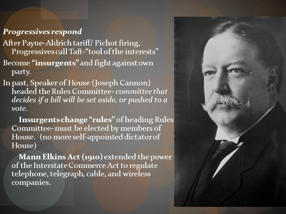 President Taft Former Solicitor General for the Supreme Court /Federal Judge Methodical, calculated man. Would rather delay a decision until it is tho