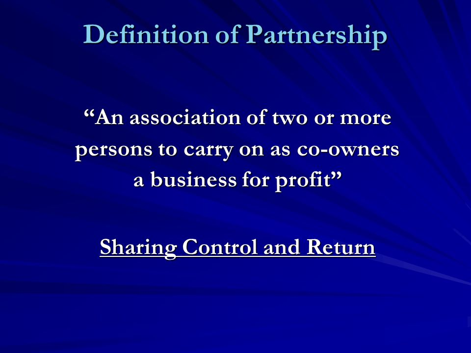 Nature of Partnership Governing Law – State-Driven – It Matters Where You Are! Statutes –UPA – 20+/- States (1914) –RUPA – 30+/- States (1990's) Common Law How Perceived – Sue, Be Sued, Pay Tax, Contract, Own Property –Partnership as Legal Entity UPA RUPA –Partnership as Legal Aggregate CL UPA AB Partnership AB Associates A B A B