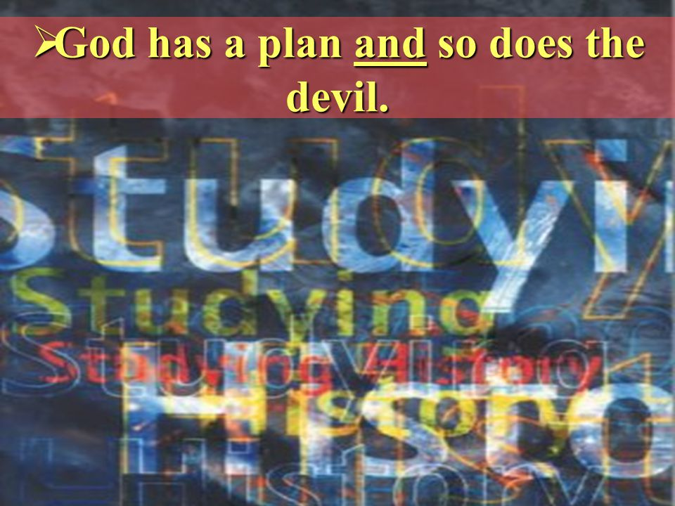  God has a plan and so does the devil.