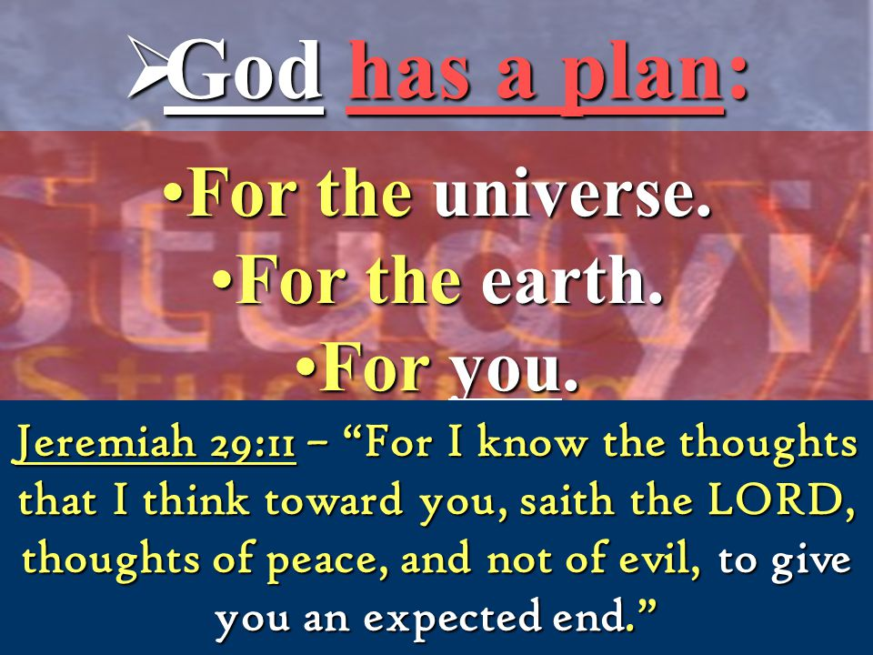  God has a plan: For the universe.For the universe.