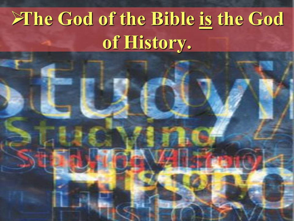 The God of the Bible is the God of History.