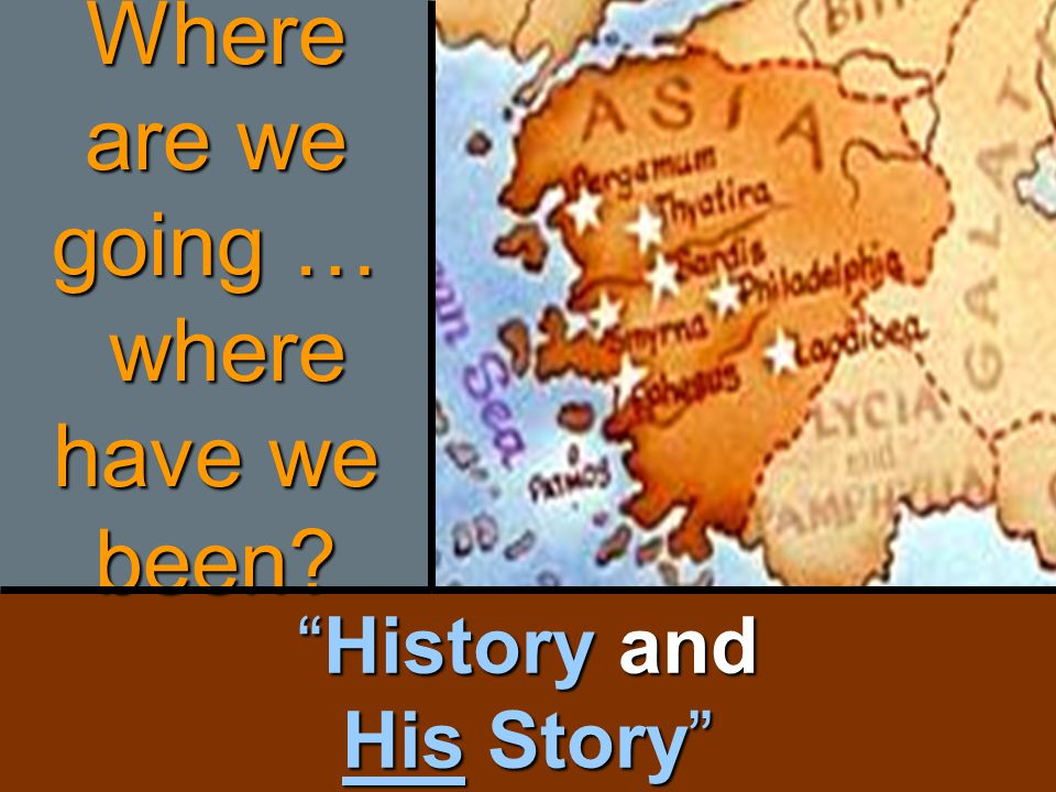 History and His Story Where are we going … where have we been?