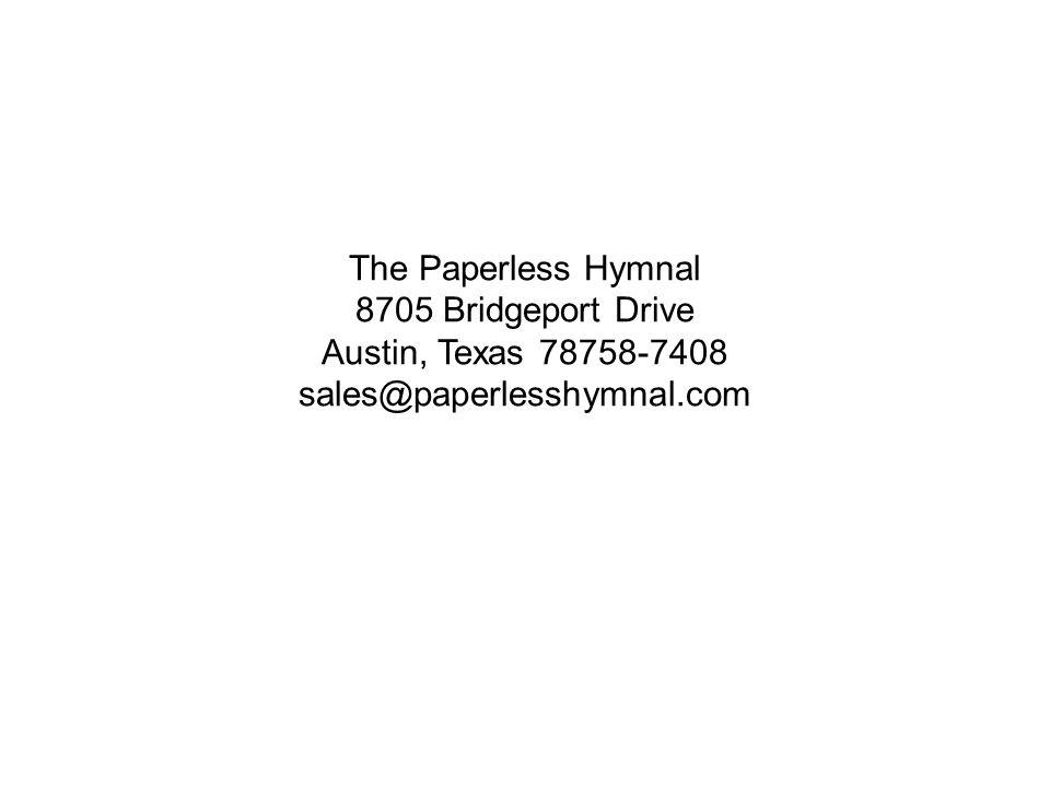 The Paperless Hymnal 8705 Bridgeport Drive Austin, Texas 78758-7408 sales@paperlesshymnal.com