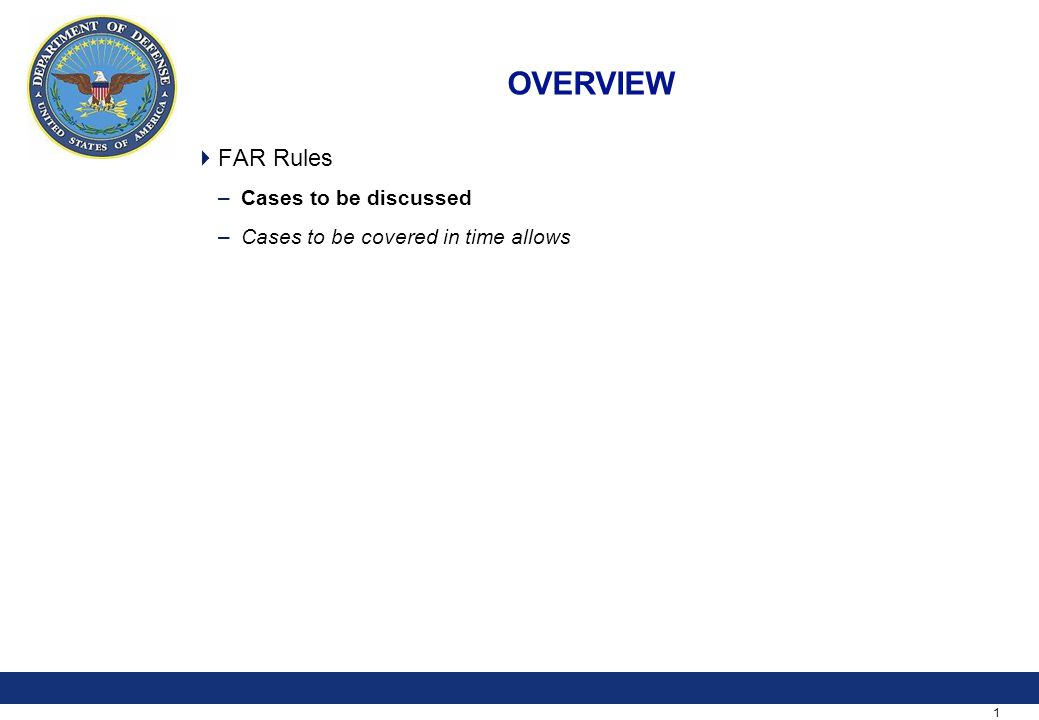1 OVERVIEW  FAR Rules –Cases to be discussed –Cases to be covered in time allows