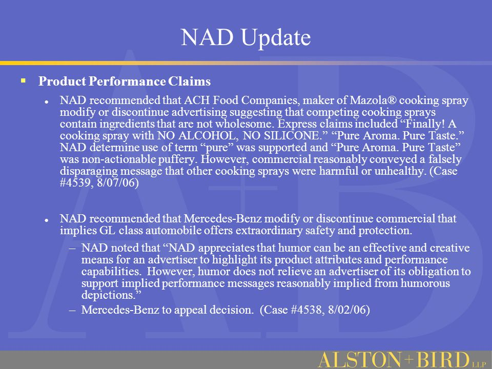 NAD Update  Product Performance Claims NAD recommended that ACH Food Companies, maker of Mazola® cooking spray modify or discontinue advertising suggesting that competing cooking sprays contain ingredients that are not wholesome.