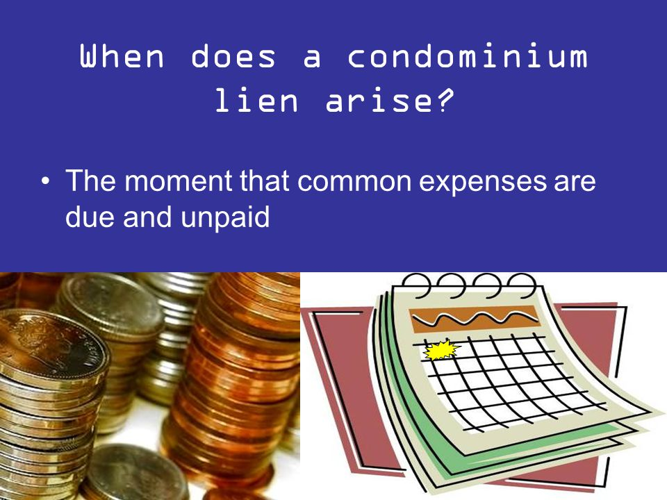 When does a condominium lien arise The moment that common expenses are due and unpaid