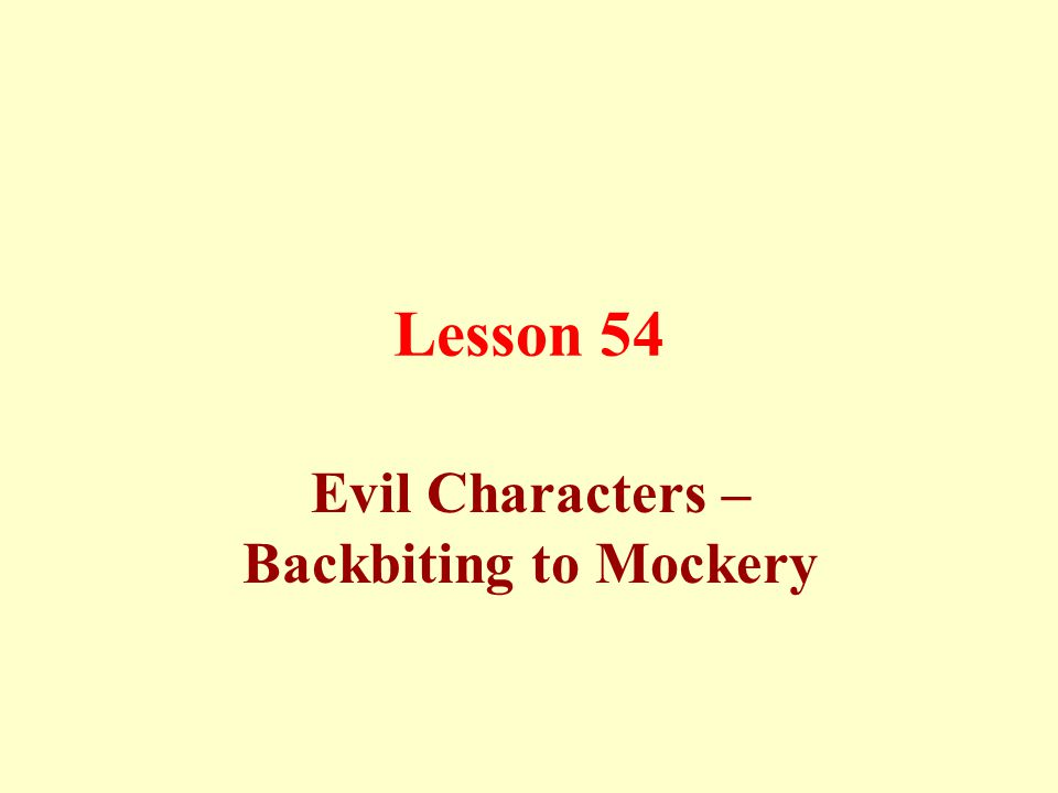 Evil characters: They are the opposite of all virtues mentioned above, in addition to the following:
