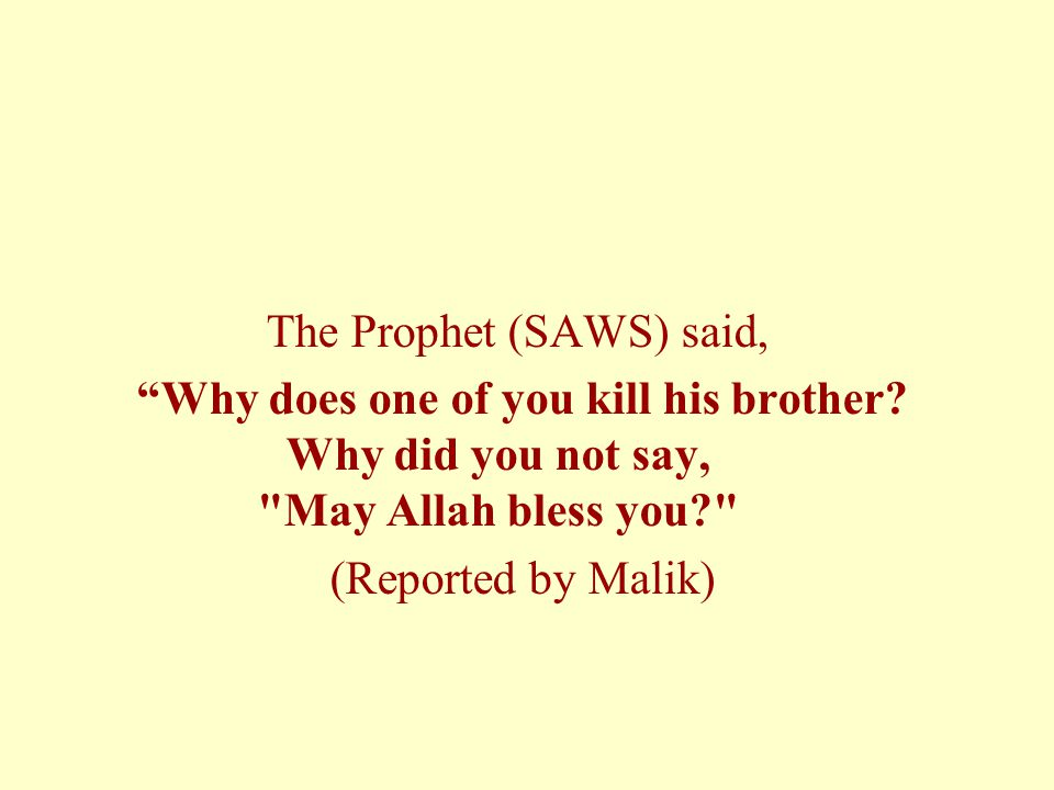 The Prophet (SAWS) said, Why does one of you kill his brother.