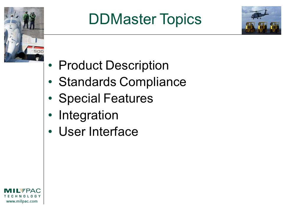 www.milpac.com DDMaster Topics Product Description Standards Compliance Special Features Integration User Interface