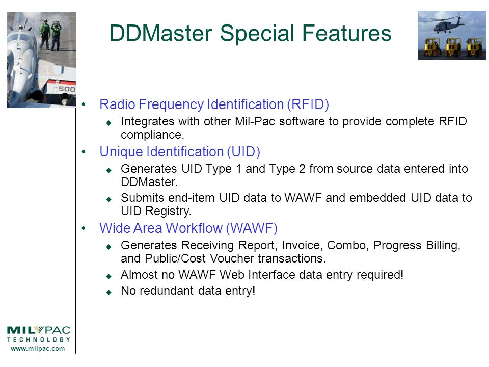www.milpac.com DDMaster Special Features Radio Frequency Identification (RFID)  Integrates with other Mil-Pac software to provide complete RFID compl