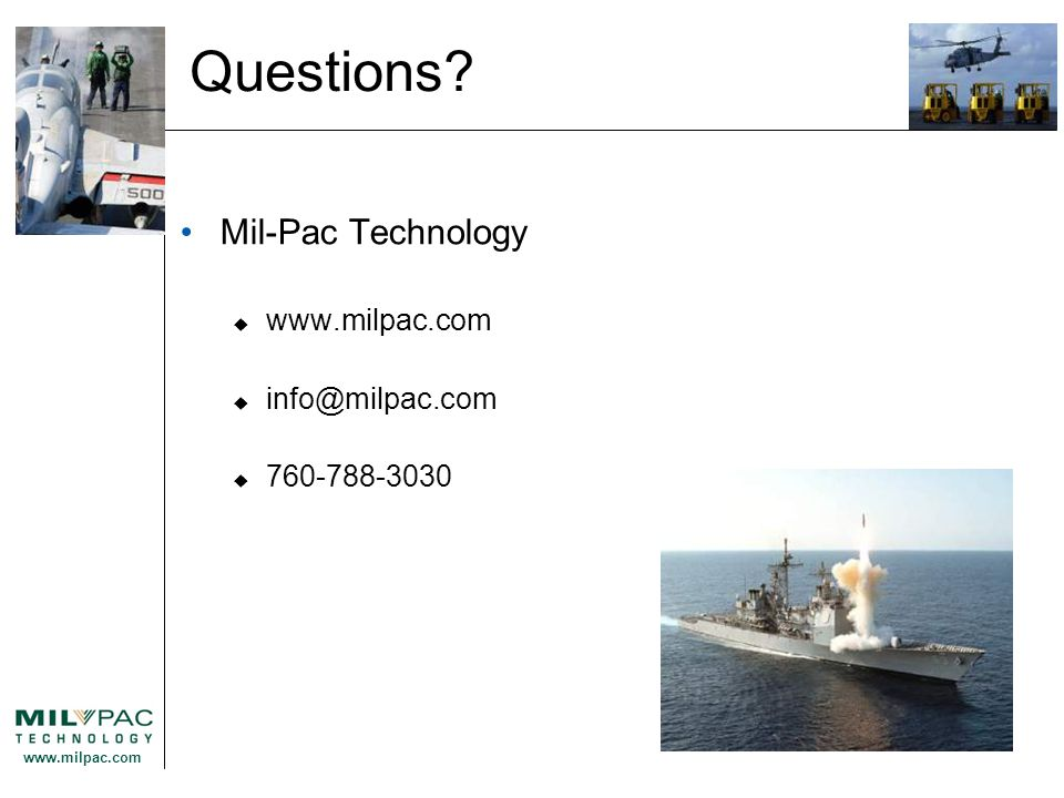 www.milpac.com Questions? Mil-Pac Technology  www.milpac.com  info@milpac.com  760-788-3030