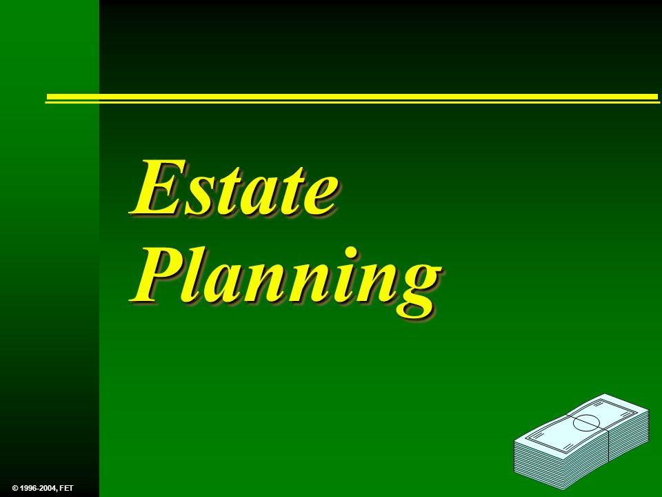 Estate Planning © 1996-2004, FET