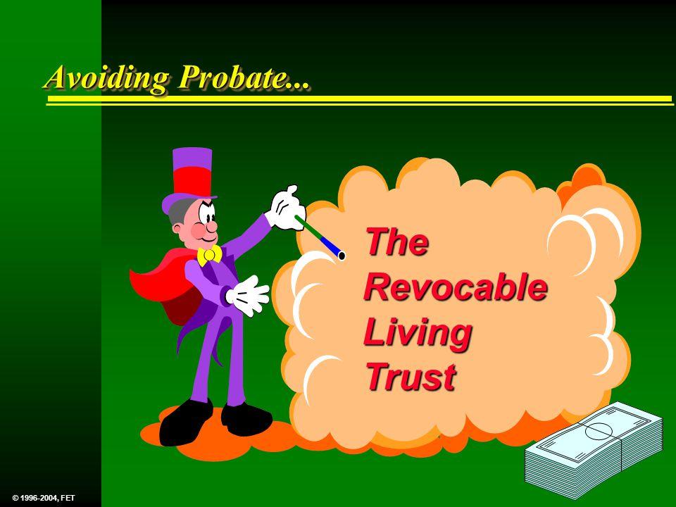 Avoiding Probate... The Revocable Living Trust © 1996-2004, FET