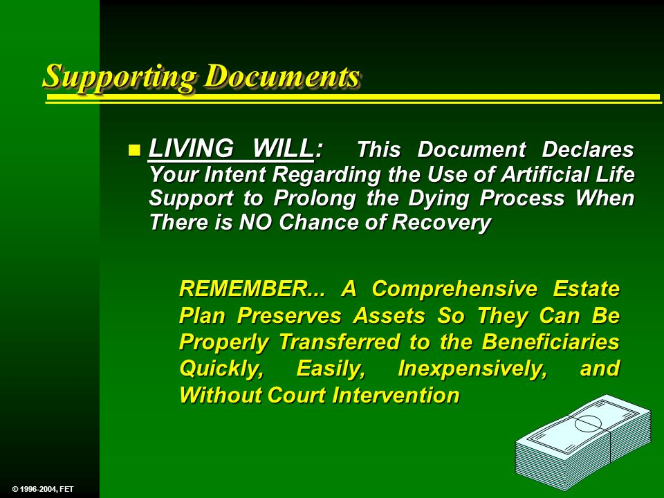 Supporting Documents n LIVING WILL: This Document Declares Your Intent Regarding the Use of Artificial Life Support to Prolong the Dying Process When There is NO Chance of Recovery REMEMBER...