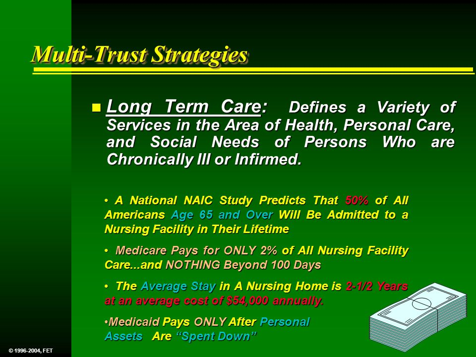 Multi-Trust Strategies n Long Term Care: Defines a Variety of Services in the Area of Health, Personal Care, and Social Needs of Persons Who are Chronically Ill or Infirmed.