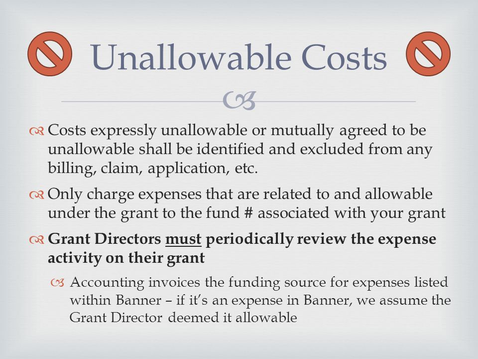   Costs expressly unallowable or mutually agreed to be unallowable shall be identified and excluded from any billing, claim, application, etc.