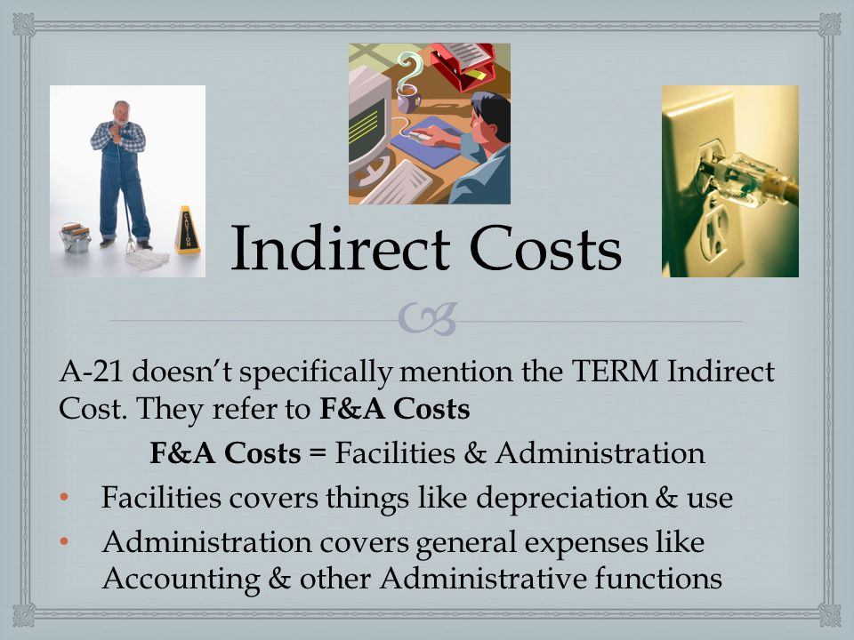  Indirect Costs A-21 doesn't specifically mention the TERM Indirect Cost.
