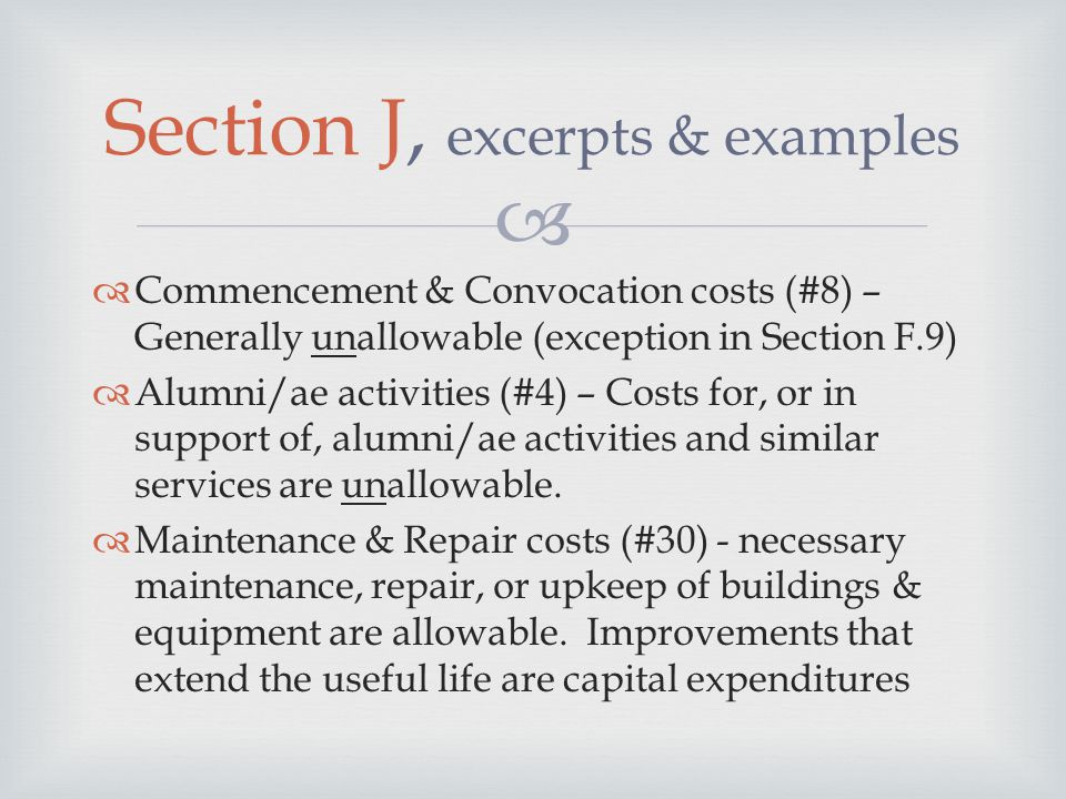   Commencement & Convocation costs (#8) – Generally unallowable (exception in Section F.9)  Alumni/ae activities (#4) – Costs for, or in support of, alumni/ae activities and similar services are unallowable.