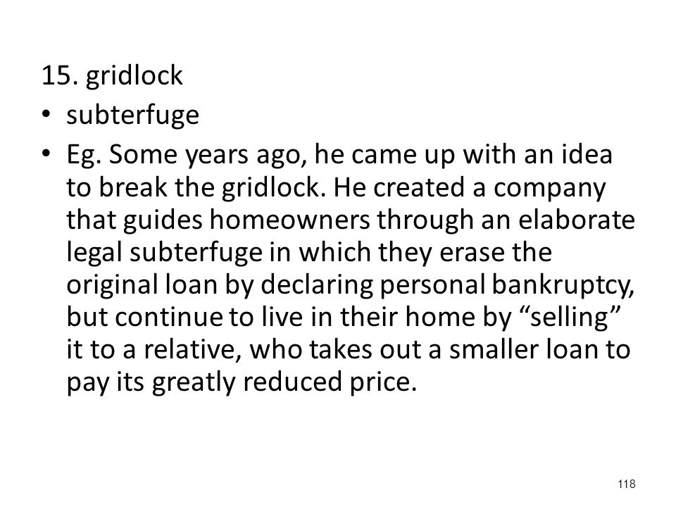 118 15.gridlock subterfuge Eg. Some years ago, he came up with an idea to break the gridlock.
