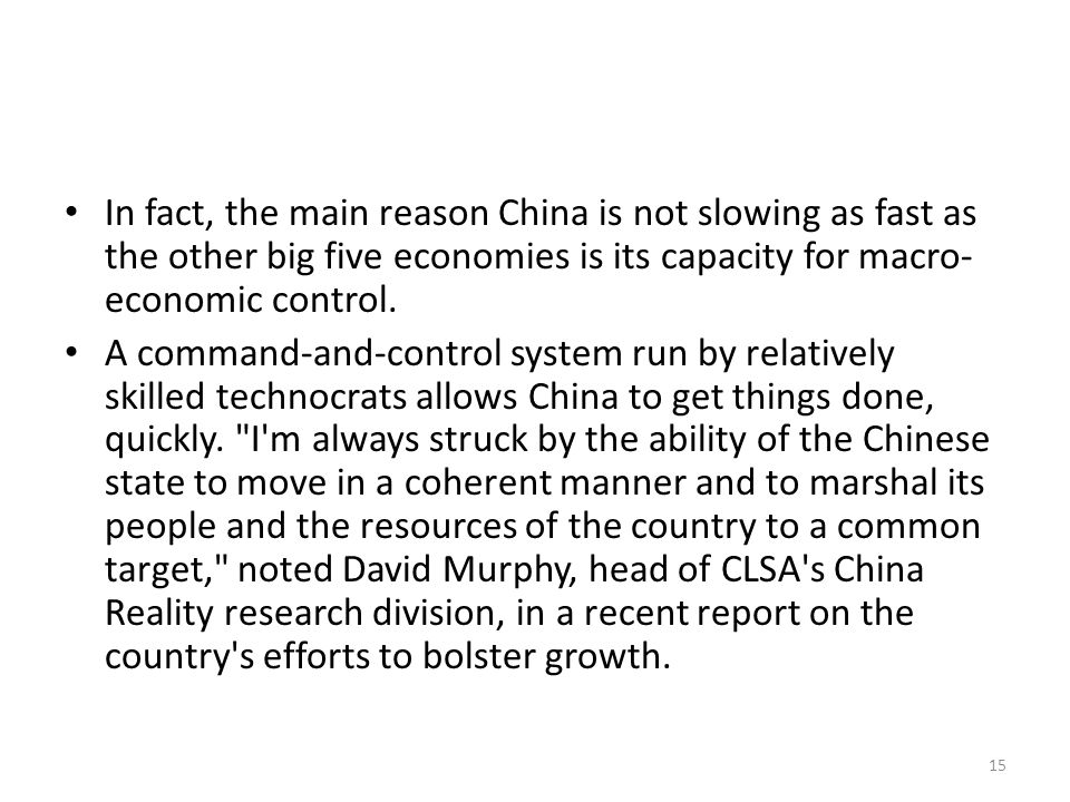 In fact, the main reason China is not slowing as fast as the other big five economies is its capacity for macro- economic control.