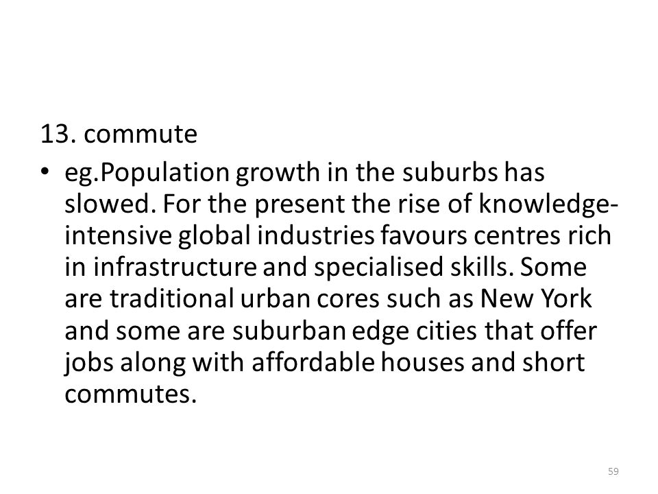 13.commute eg.Population growth in the suburbs has slowed.