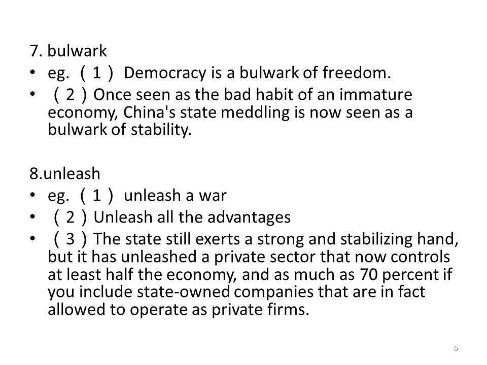 7. bulwark eg. ( 1 ) Democracy is a bulwark of freedom.