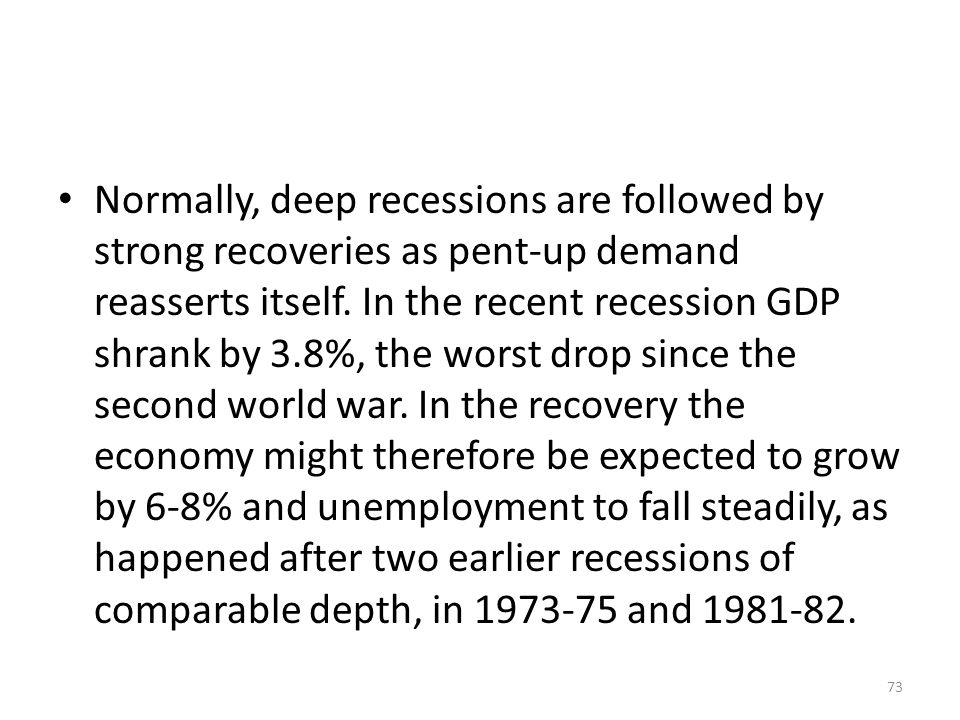 Normally, deep recessions are followed by strong recoveries as pent-up demand reasserts itself.