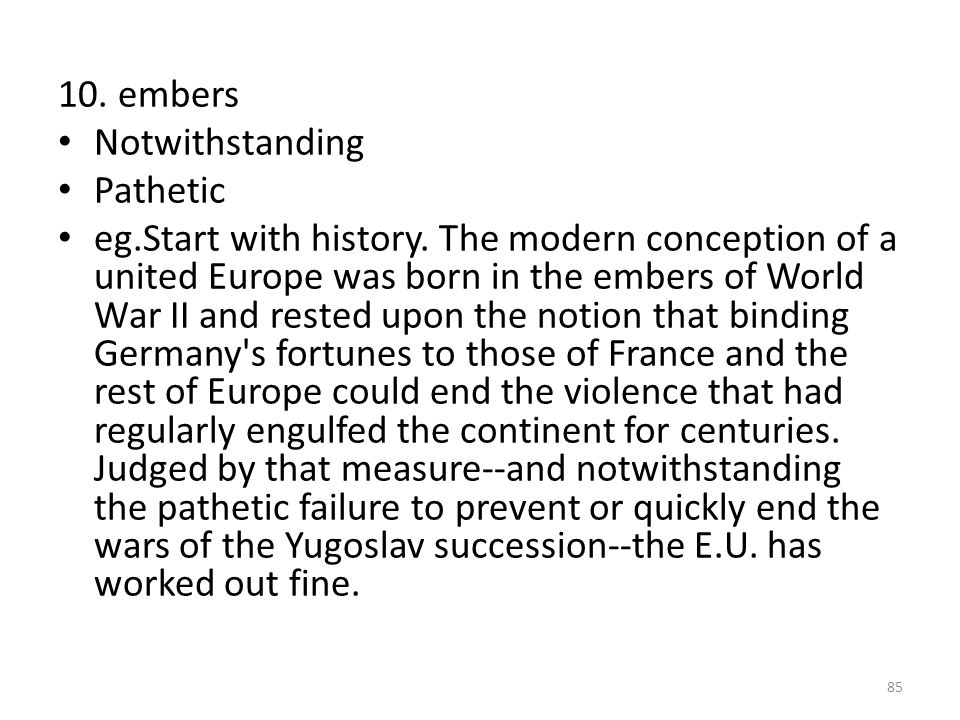 10.embers Notwithstanding Pathetic eg.Start with history.