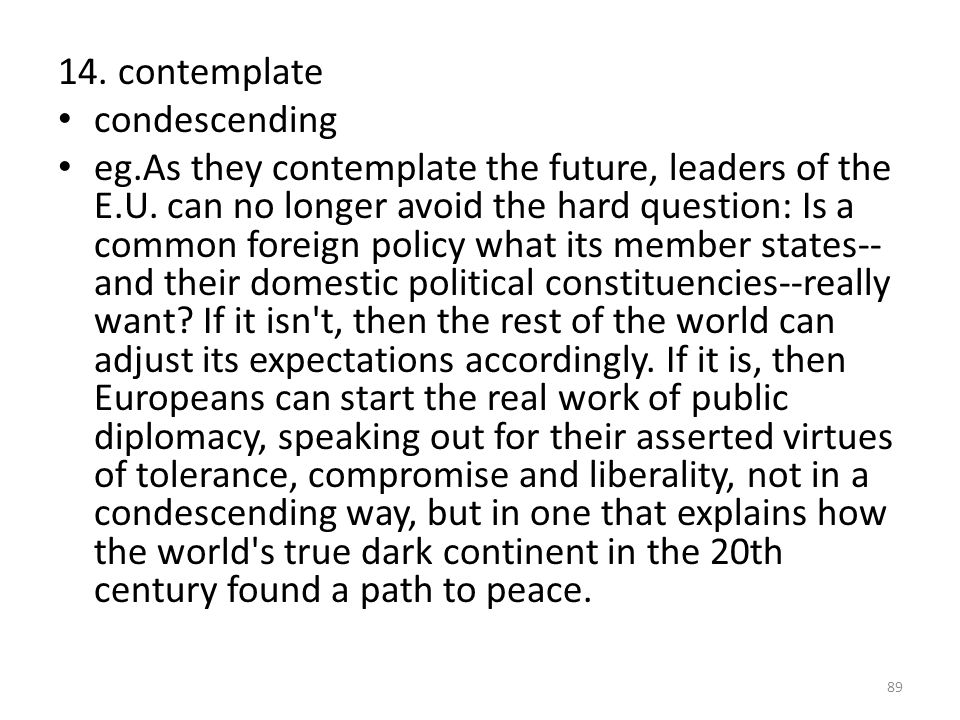 14.contemplate condescending eg.As they contemplate the future, leaders of the E.U.